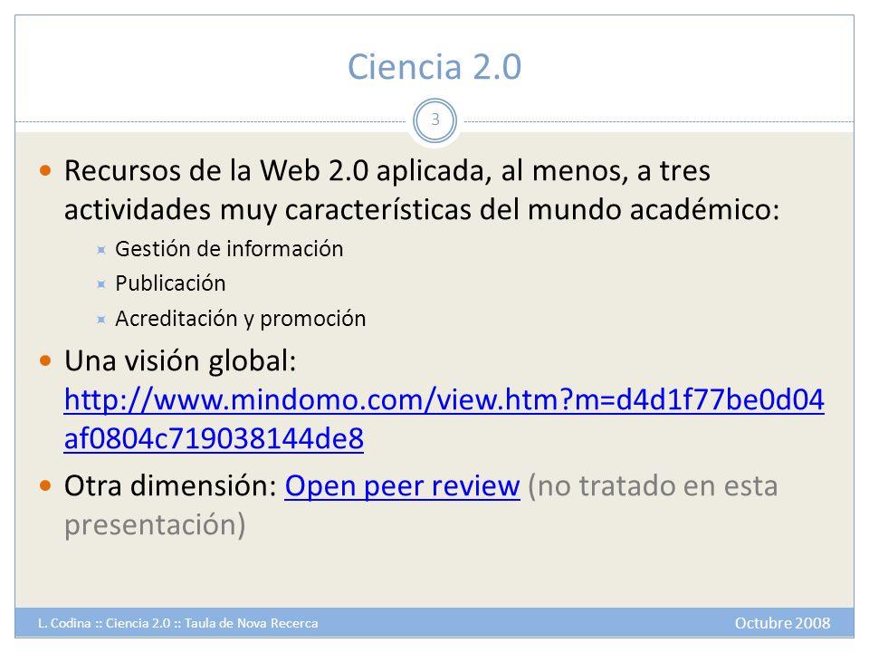 Ciencia 2.0 Recursos de la Web 2.0 aplicada, al menos, a tres actividades muy características del mundo académico: