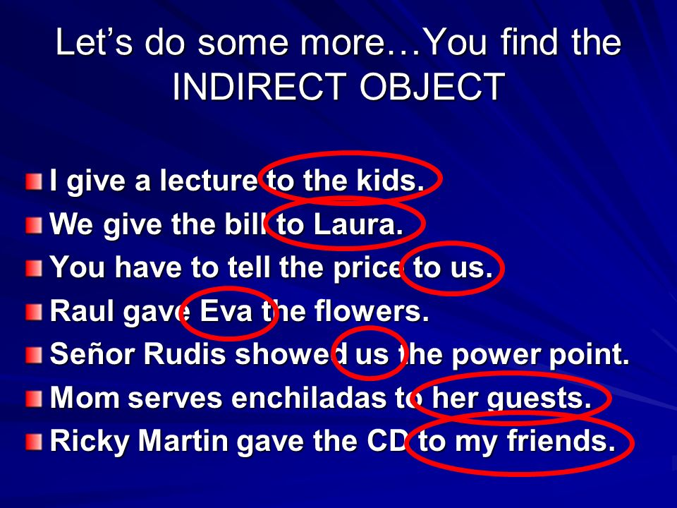 Let's do some more…You find the INDIRECT OBJECT