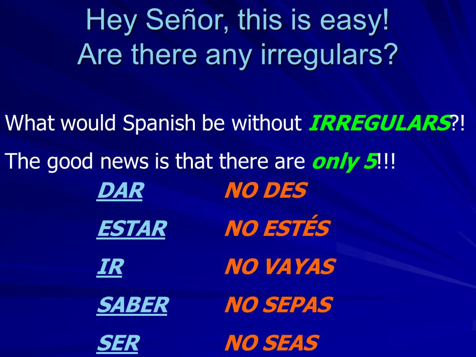 Hey Señor, this is easy! Are there any irregulars