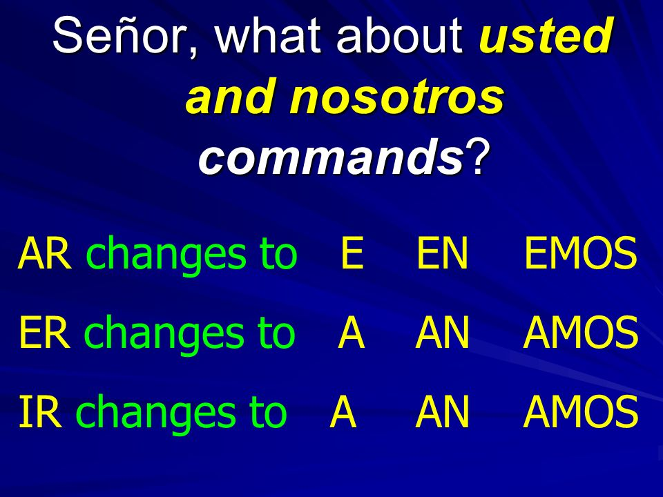 Señor, what about usted and nosotros commands