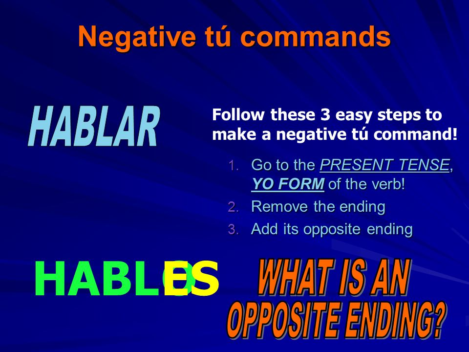 HABL ES O Negative tú commands HABLAR WHAT IS AN OPPOSITE ENDING