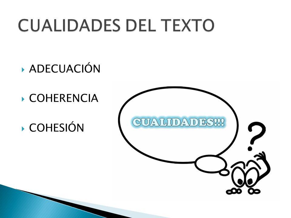 CUALIDADES DEL TEXTO ADECUACIÓN COHERENCIA COHESIÓN CUALIDADES!!!