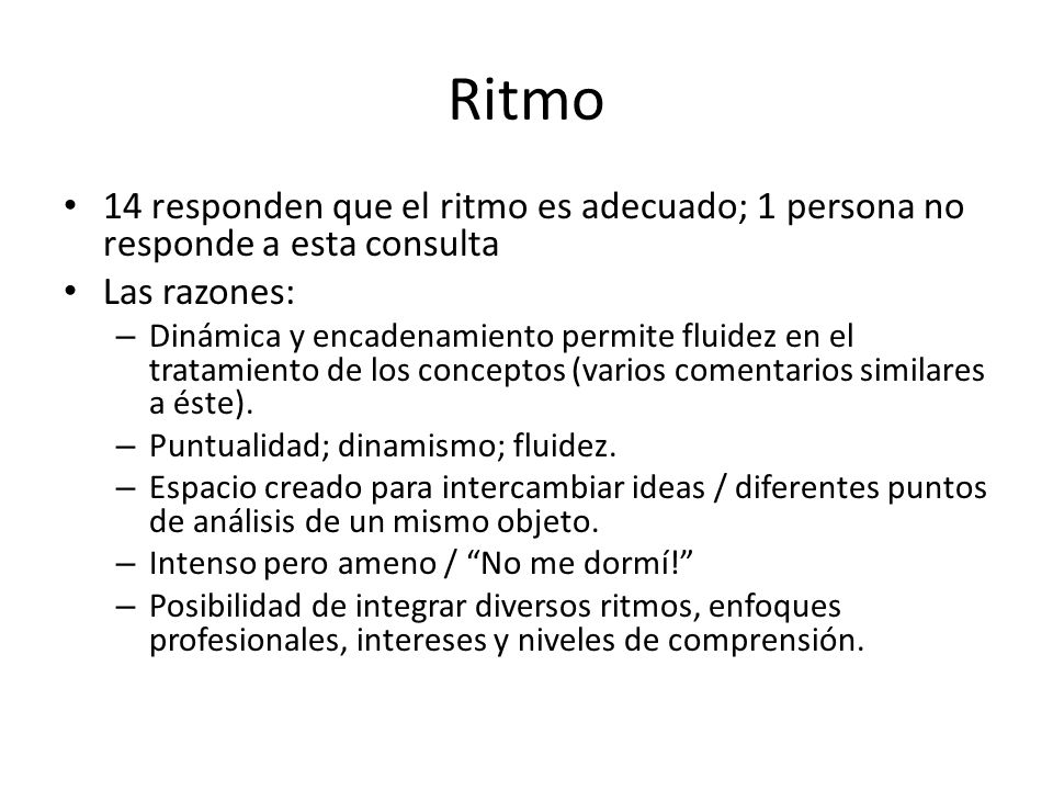 Ritmo 14 responden que el ritmo es adecuado; 1 persona no responde a esta consulta. Las razones: