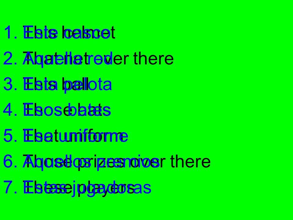 Este casco Aquella red. Esta pelota. Esos bates. Ese uniforme. Aquellos premios. Estas jugadoras.