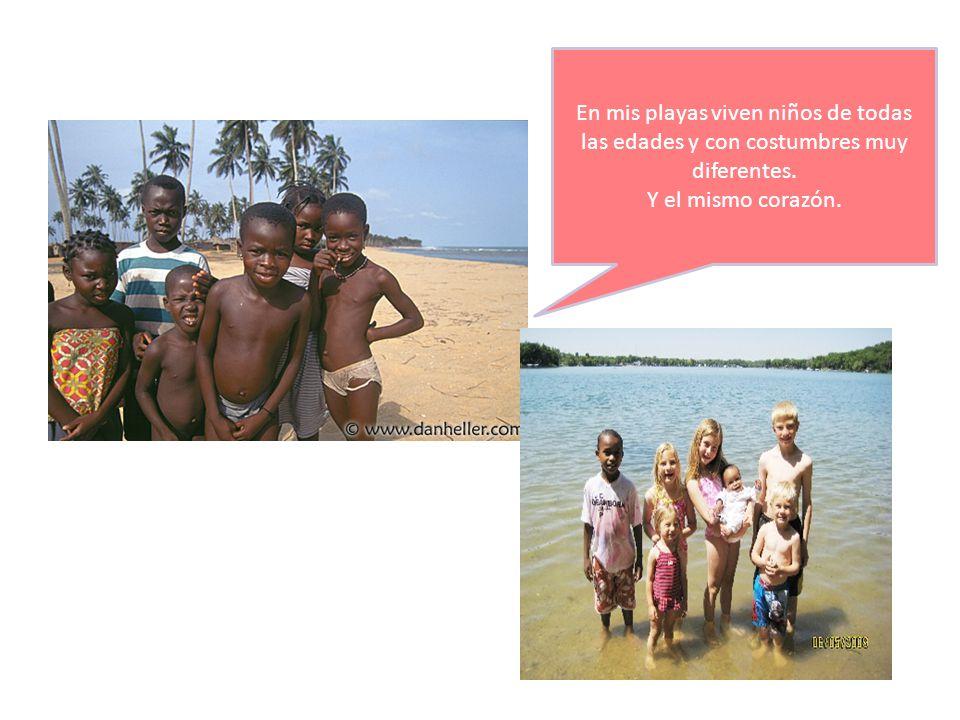 En mis playas viven niños de todas las edades y con costumbres muy diferentes.