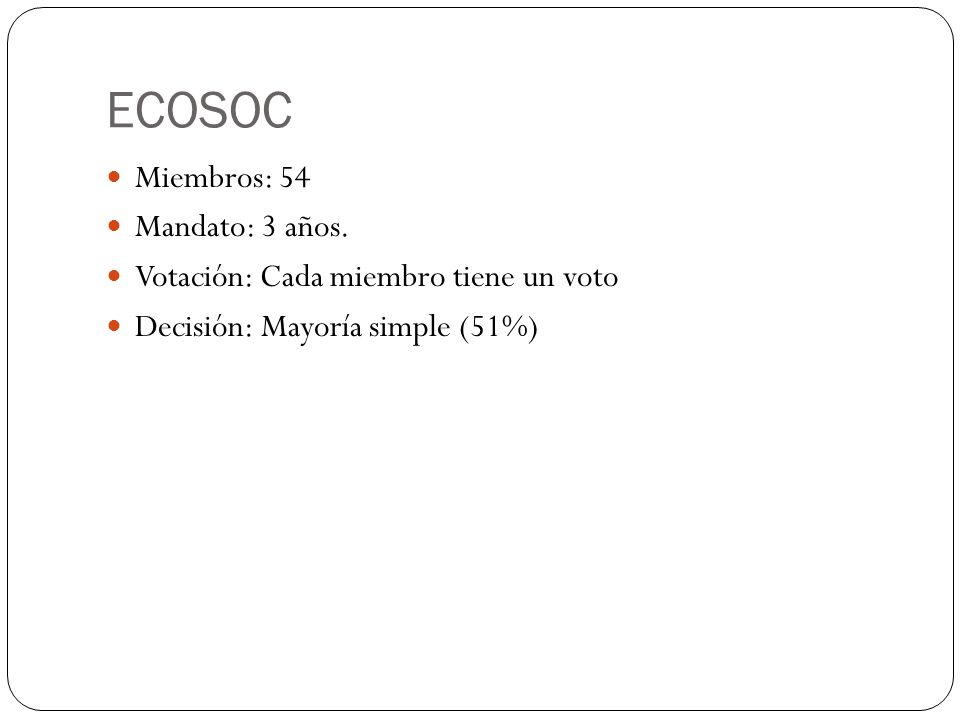 ECOSOC Miembros: 54 Mandato: 3 años.