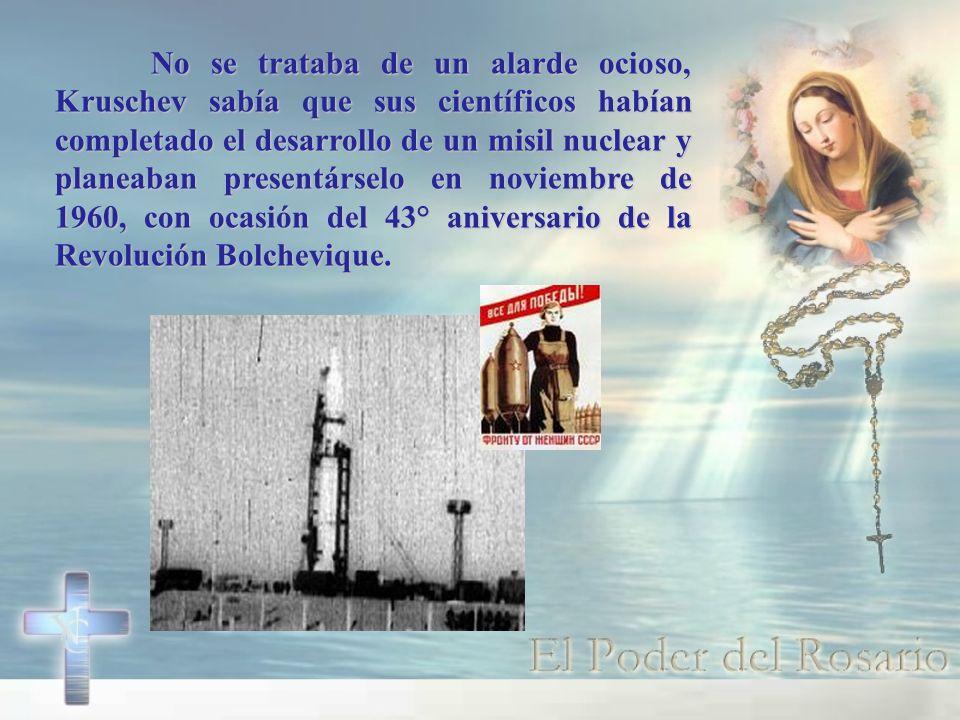 No se trataba de un alarde ocioso, Kruschev sabía que sus científicos habían completado el desarrollo de un misil nuclear y planeaban presentárselo en noviembre de 1960, con ocasión del 43° aniversario de la Revolución Bolchevique.