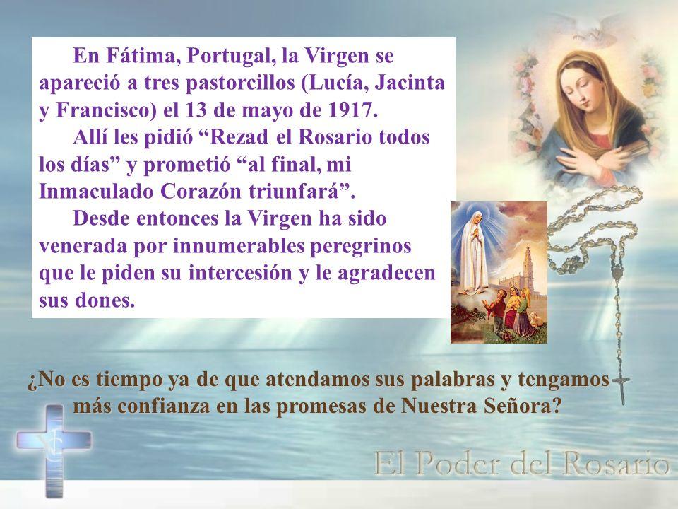 En Fátima, Portugal, la Virgen se apareció a tres pastorcillos (Lucía, Jacinta y Francisco) el 13 de mayo de 1917.