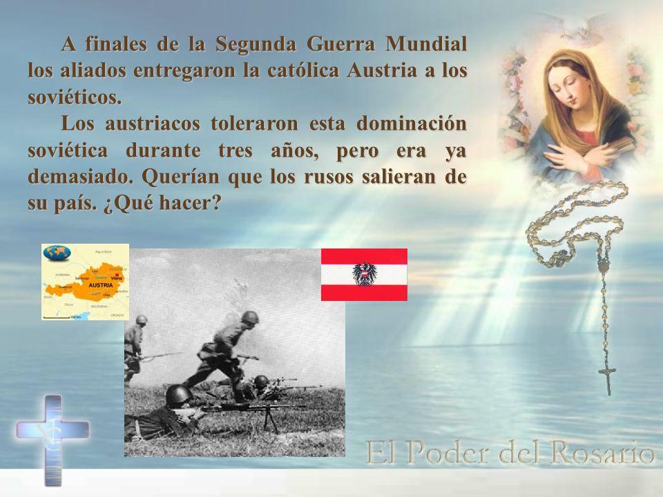 A finales de la Segunda Guerra Mundial los aliados entregaron la católica Austria a los soviéticos.