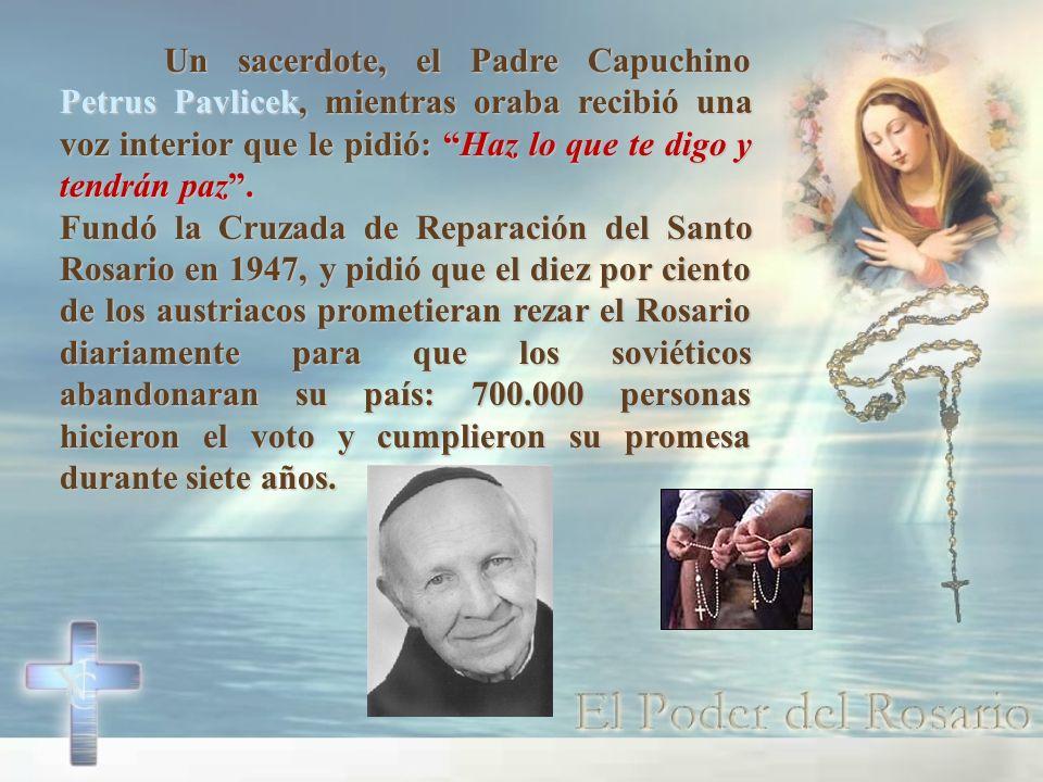 Un sacerdote, el Padre Capuchino Petrus Pavlicek, mientras oraba recibió una voz interior que le pidió: Haz lo que te digo y tendrán paz .