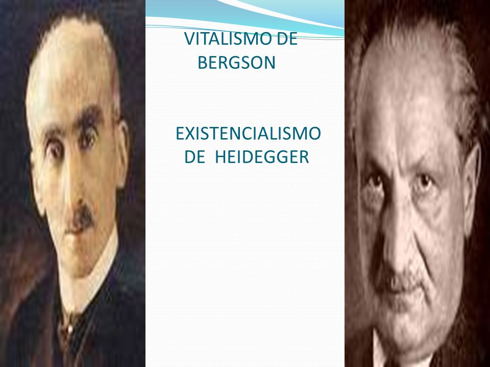 VITALISMO DE BERGSON EXISTENCIALISMO DE HEIDEGGER