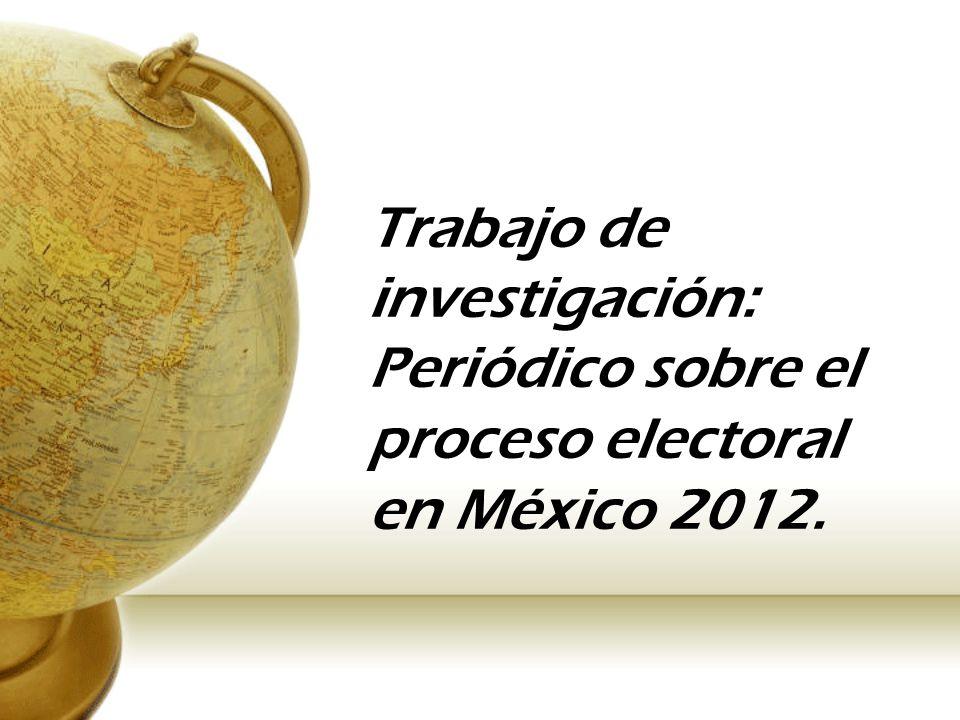 Trabajo de investigación: Periódico sobre el proceso electoral en México 2012.
