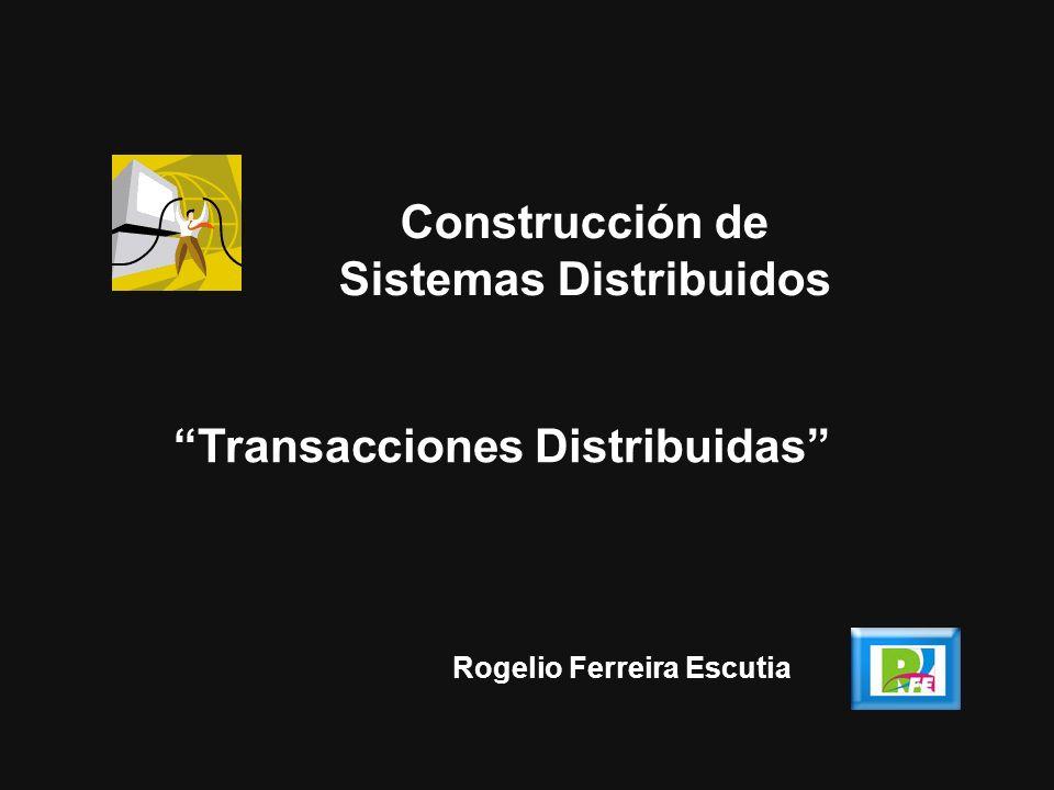 Construcción de Sistemas Distribuidos Transacciones Distribuidas