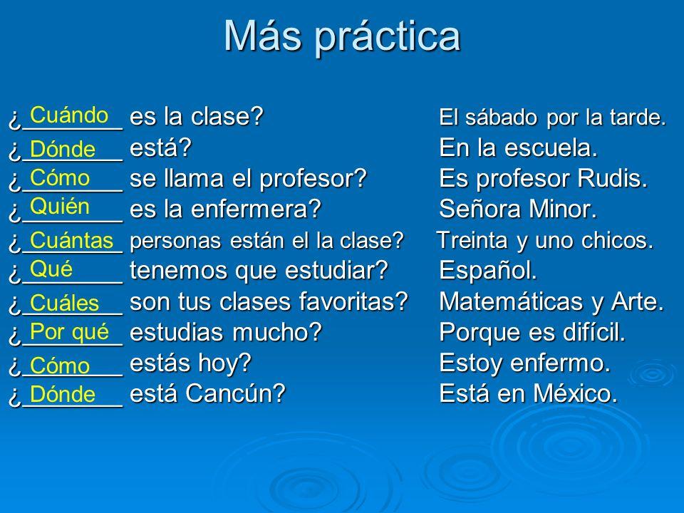 Más práctica ¿_______ es la clase El sábado por la tarde.