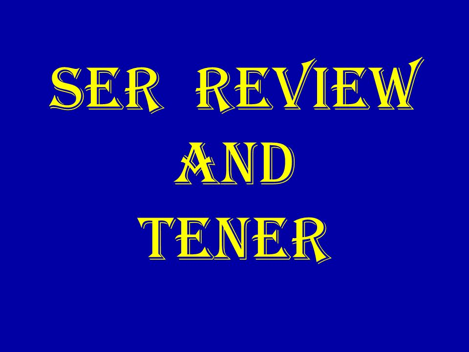 ser REVIEW AND TENER