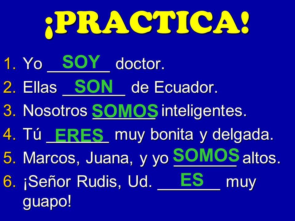 ¡PRACTICA! SOY SON SOMOS ERES SOMOS ES Yo _______ doctor.