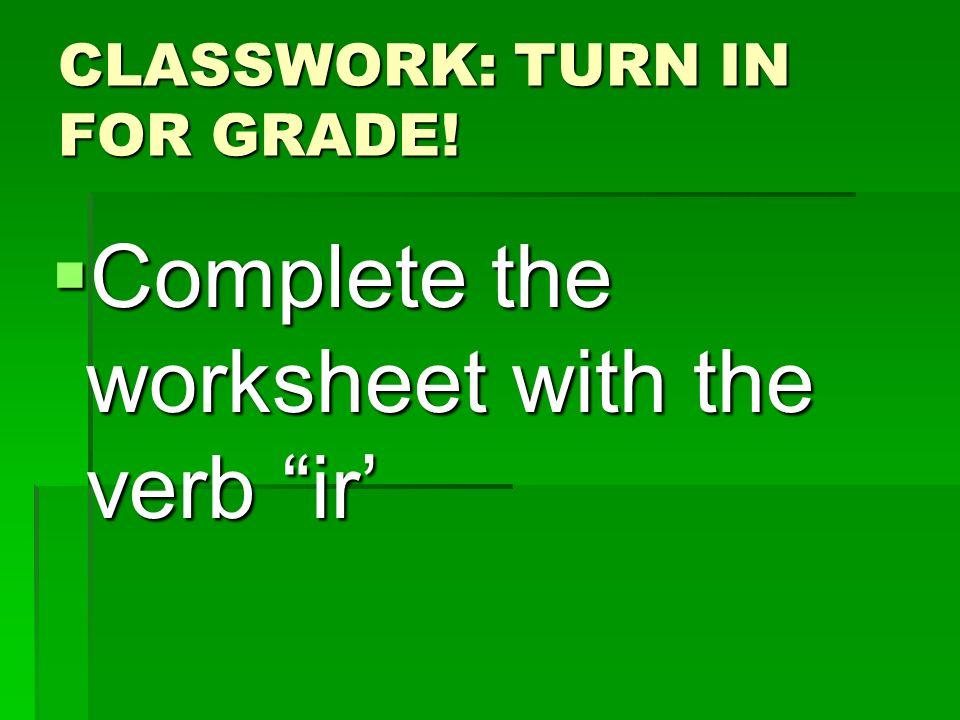 CLASSWORK: TURN IN FOR GRADE!