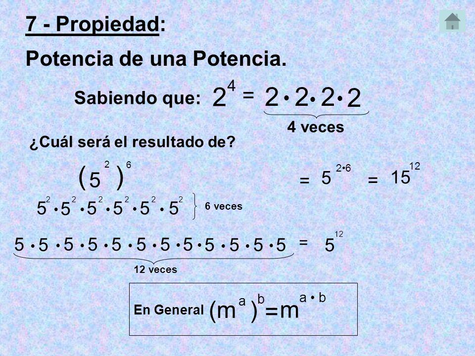 2 2 2 2 2 ( ) (m ) m = 7 - Propiedad: Potencia de una Potencia. = 5