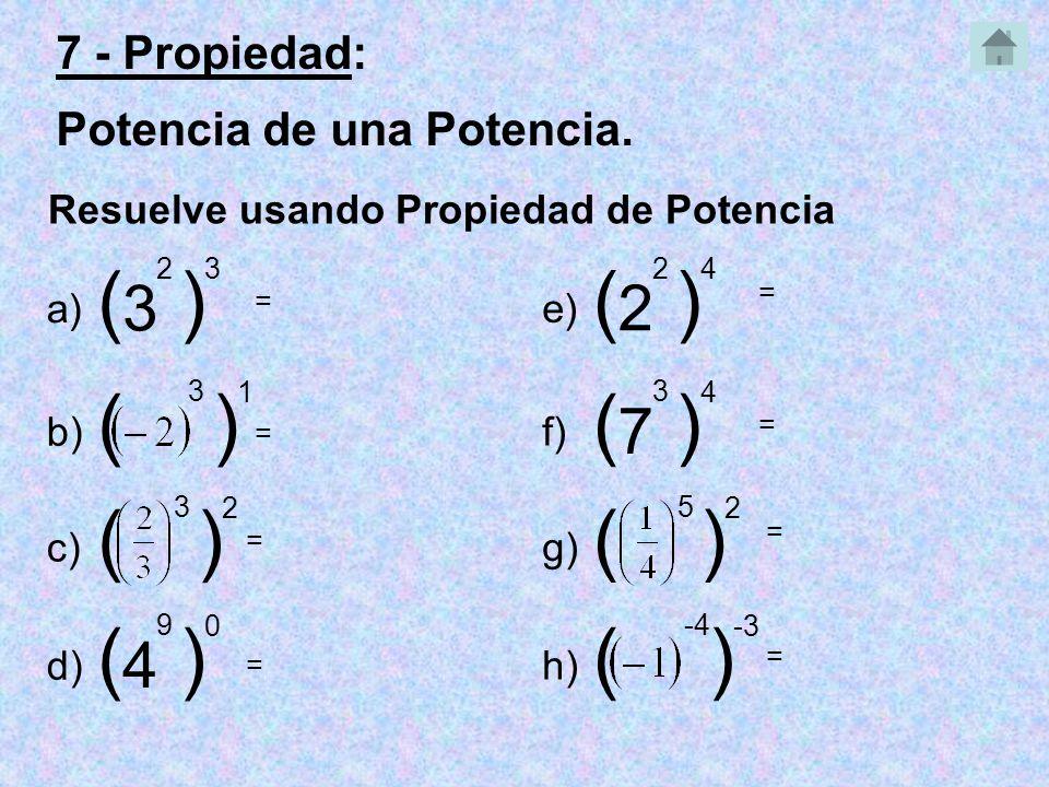 ( ) ( ) ( ) ( ) ( ) ( ) ( ) ( ) 3 2 7 4 7 - Propiedad: