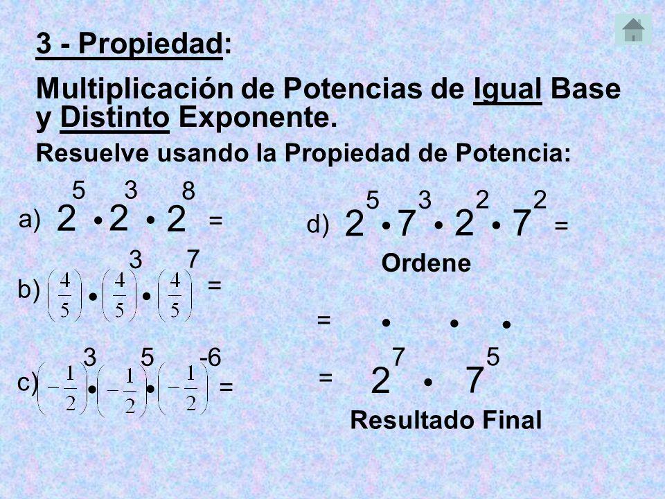 3 - Propiedad: Multiplicación de Potencias de Igual Base y Distinto Exponente. Resuelve usando la Propiedad de Potencia: