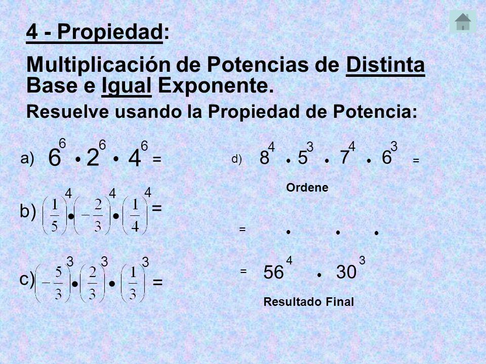 4 - Propiedad: Multiplicación de Potencias de Distinta Base e Igual Exponente. Resuelve usando la Propiedad de Potencia: