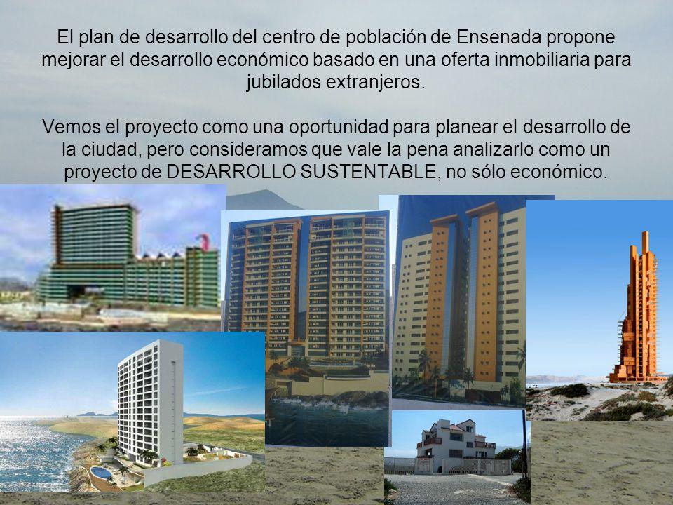 El plan de desarrollo del centro de población de Ensenada propone mejorar el desarrollo económico basado en una oferta inmobiliaria para jubilados extranjeros.