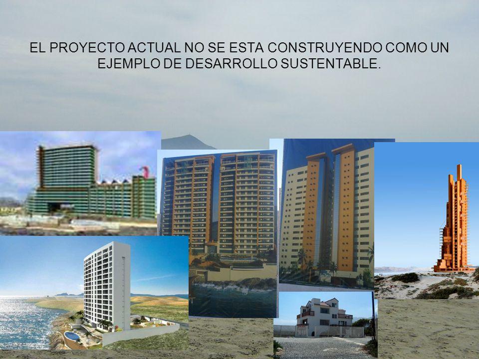 EL PROYECTO ACTUAL NO SE ESTA CONSTRUYENDO COMO UN EJEMPLO DE DESARROLLO SUSTENTABLE.