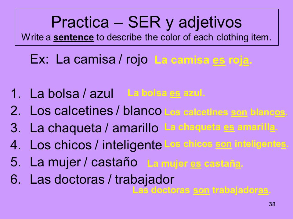 Practica – SER y adjetivos Write a sentence to describe the color of each clothing item.