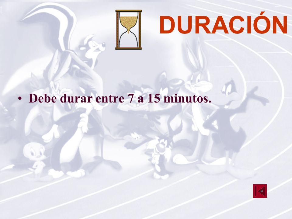 DURACIÓN Debe durar entre 7 a 15 minutos.