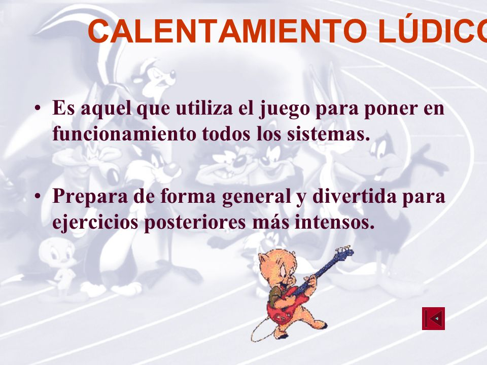 CALENTAMIENTO LÚDICO Es aquel que utiliza el juego para poner en funcionamiento todos los sistemas.