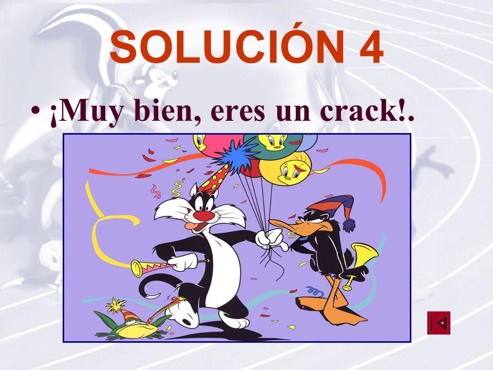 SOLUCIÓN 4 ¡Muy bien, eres un crack!.