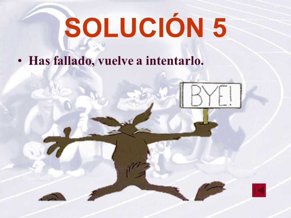 SOLUCIÓN 5 Has fallado, vuelve a intentarlo.