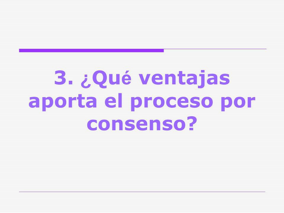 3. ¿Qué ventajas aporta el proceso por consenso