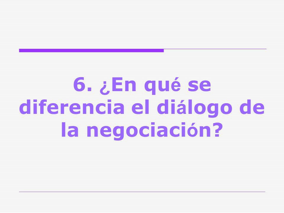 6. ¿En qué se diferencia el diálogo de la negociación