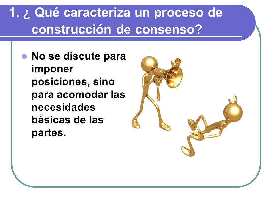 1. ¿ Qué caracteriza un proceso de construcción de consenso
