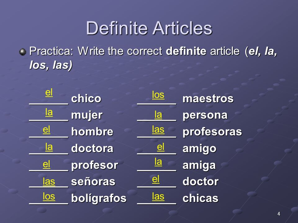 Definite Articles Practica: Write the correct definite article (el, la, los, las) ______ chico ______ maestros.
