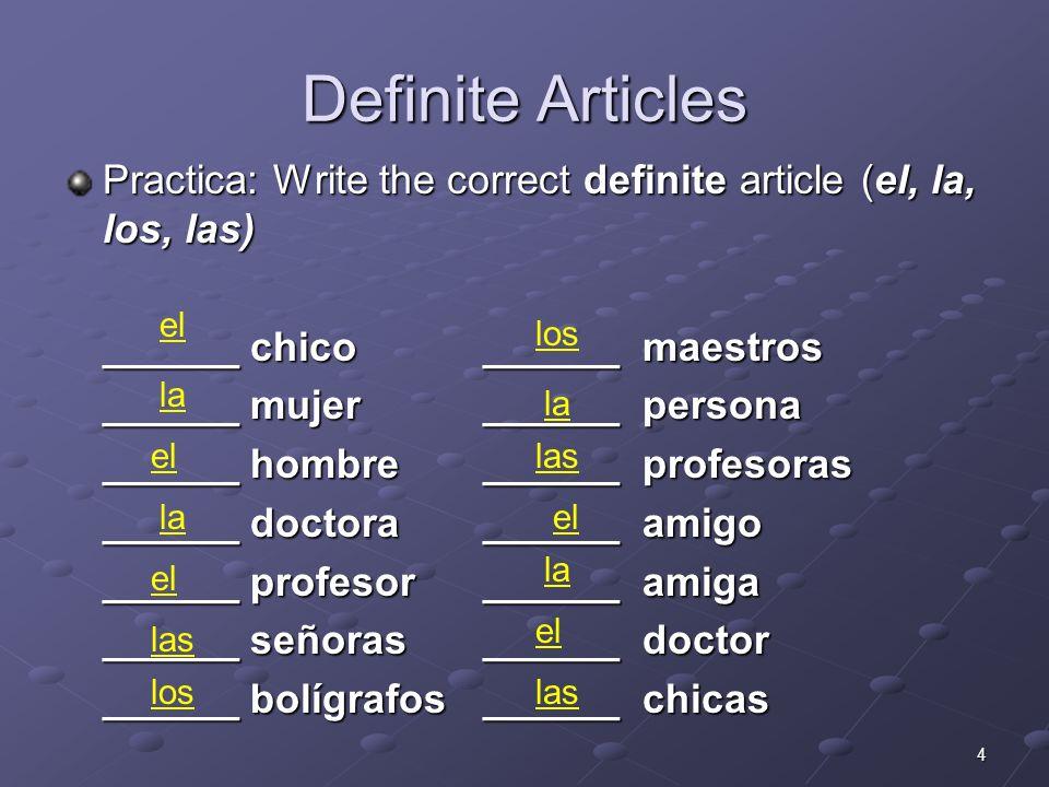 Definite ArticlesPractica: Write the correct definite article (el, la, los, las) ______ chico ______ maestros.