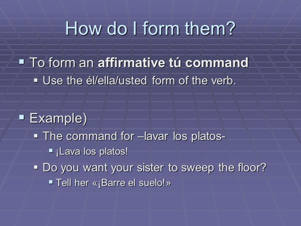 How do I form them To form an affirmative tú command Example)