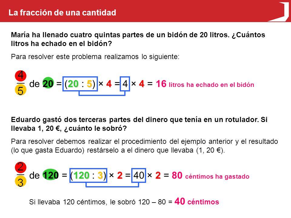 de 20 = (20 : 5) × 4 = 4 × 4 = 16 litros ha echado en el bidón