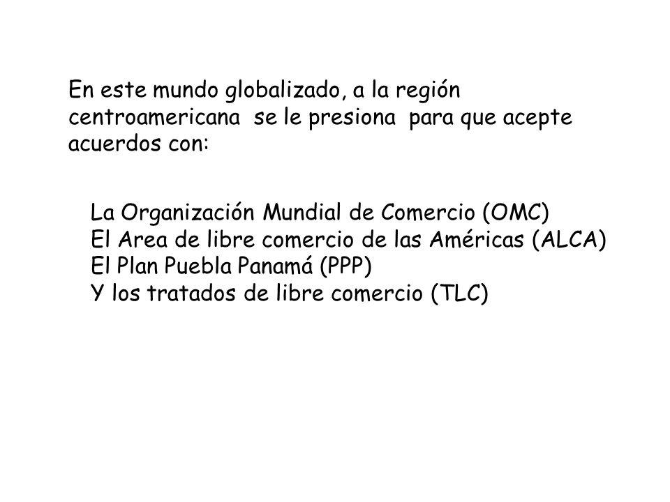 En este mundo globalizado, a la región centroamericana se le presiona para que acepte acuerdos con: