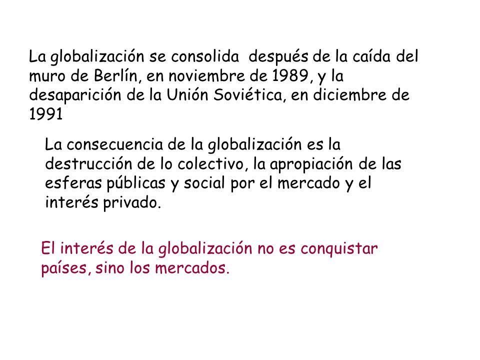 La globalización se consolida después de la caída del muro de Berlín, en noviembre de 1989, y la desaparición de la Unión Soviética, en diciembre de 1991