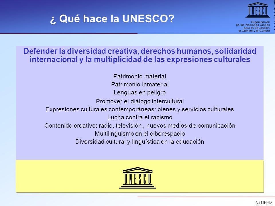 ¿ Qué hace la UNESCO Defender la diversidad creativa, derechos humanos, solidaridad internacional y la multiplicidad de las expresiones culturales.
