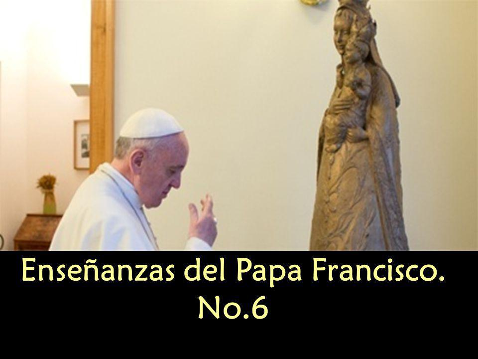 Enseñanzas del Papa Francisco. No.6
