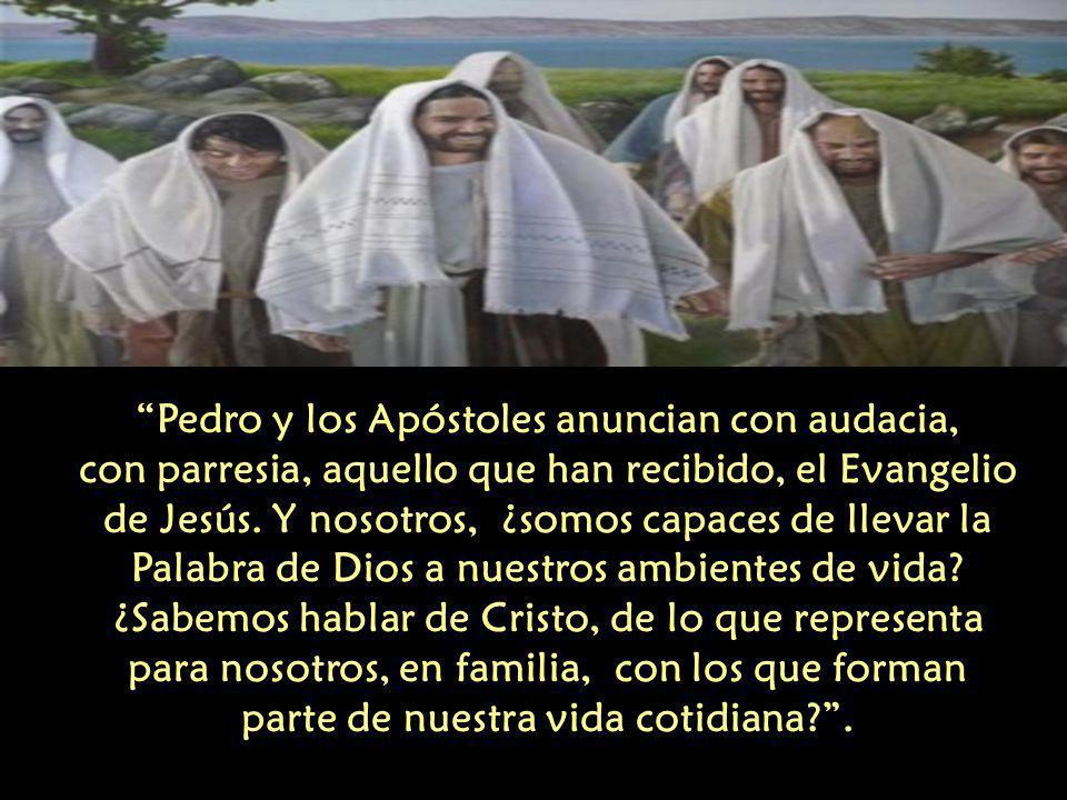 Pedro y los Apóstoles anuncian con audacia, con parresia, aquello que han recibido, el Evangelio de Jesús.