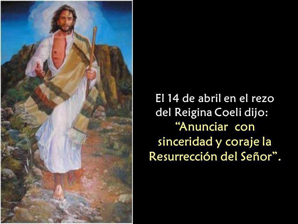Anunciar con sinceridad y coraje la Resurrección del Señor .