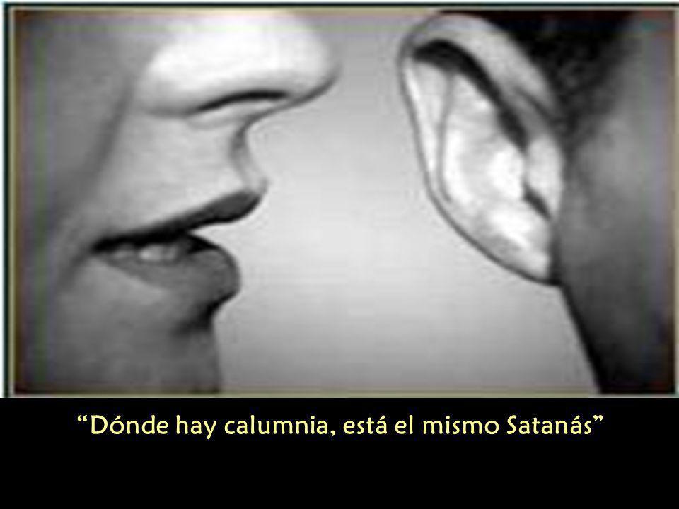 Dónde hay calumnia, está el mismo Satanás