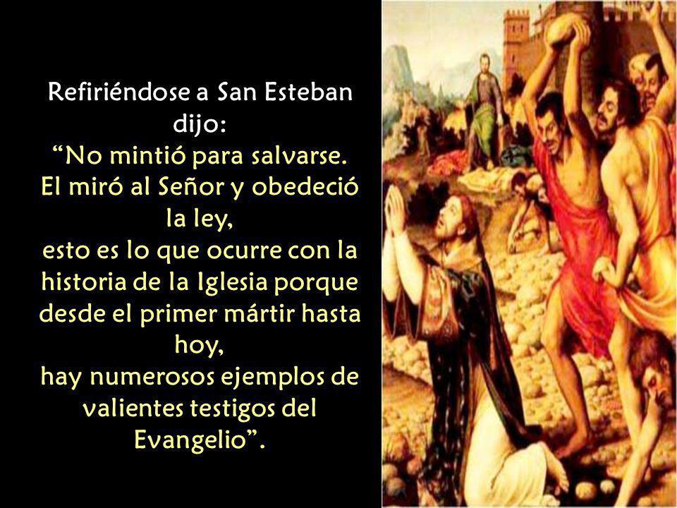 Refiriéndose a San Esteban dijo: No mintió para salvarse