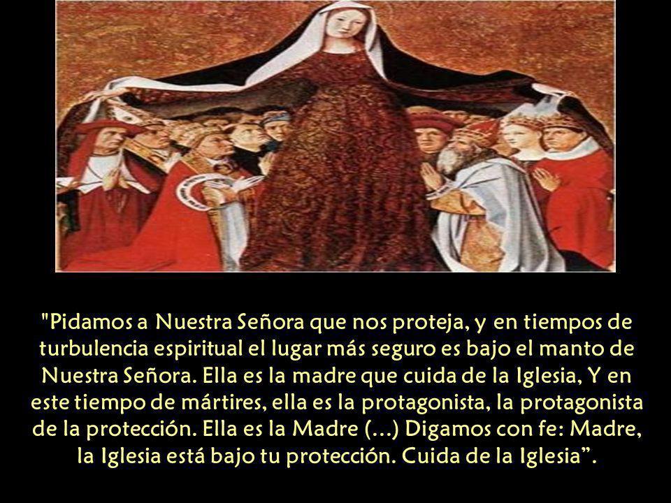 Pidamos a Nuestra Señora que nos proteja, y en tiempos de turbulencia espiritual el lugar más seguro es bajo el manto de Nuestra Señora.