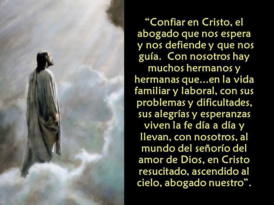 Confiar en Cristo, el abogado que nos espera y nos defiende y que nos guía.