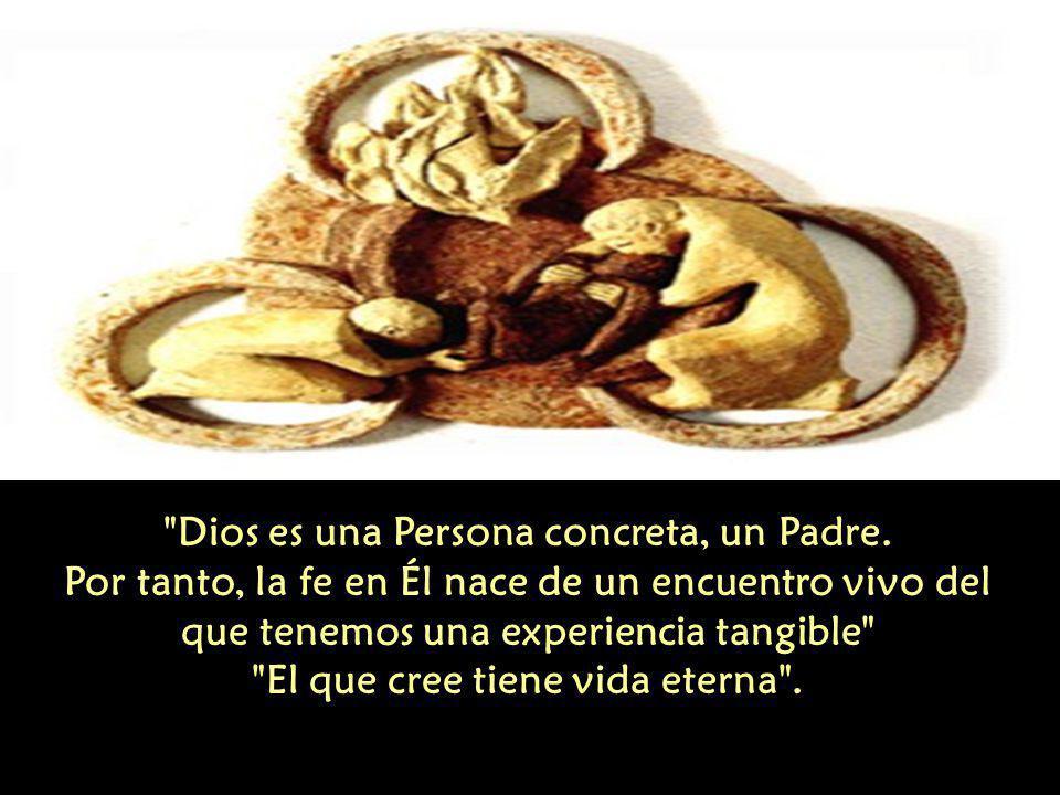 Dios es una Persona concreta, un Padre